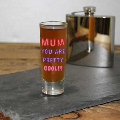 Mum You Are...Shot Glass
