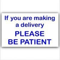 1 x If You Are Making A Delivery,Please Be Patient-External Window or Door Information Sign-Delivery/Sales