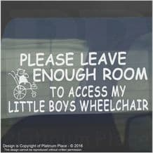 1 x Please Allow Enough Room to Access My Little Boys Wheelchair-Window Sticker for Disabled Child-Car,Van,Truck,Vehicle.Disability,Scooter Self Adhesive