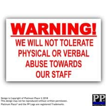 We Will Not Tolerate physical or Verbal Abuse Towards Our Staff,Sign,Notice,Customer,Warning,Work